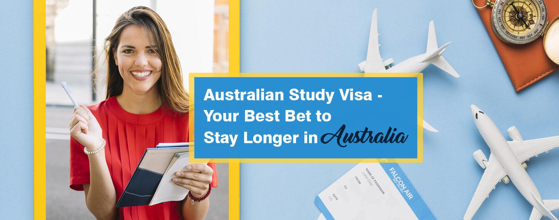 Australian Study Visa - Your Best Bet to Stay Longer in Australia
