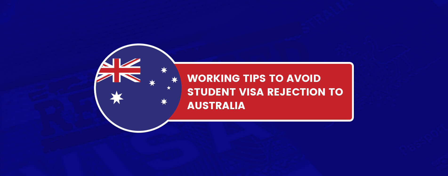 Working Tips to Avoid Student Visa Rejection to Australia